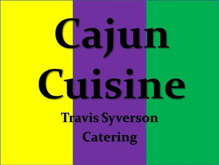 "Cajun Cuisine Travis Syverson Catering. Words Used Down South Lagniappe = ""Something a Little Extra Special"" Lagniappe = ""Something a Little Extra Special"""