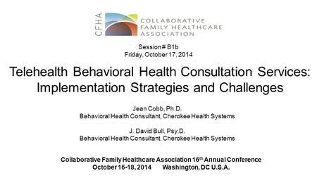 Telehealth Behavioral Health Consultation Services: Implementation Strategies and Challenges Jean Cobb, Ph.D. Behavioral Health Consultant, Cherokee Health.