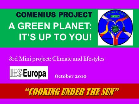 """COOKING UNDER THE SUN"" October 2010 A GREEN PLANET: IT'S UP TO YOU! 3rd Mini project: Climate and lifestyles."