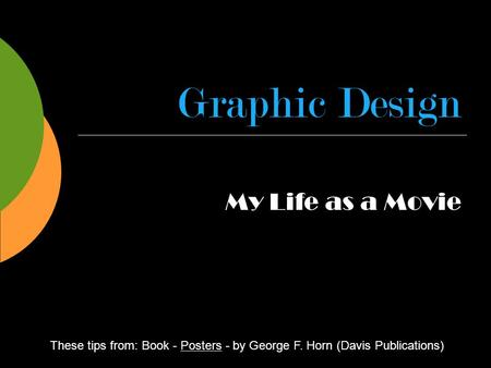 Graphic Design These tips from: Book - Posters - by George F. Horn (Davis Publications) My Life as a Movie.