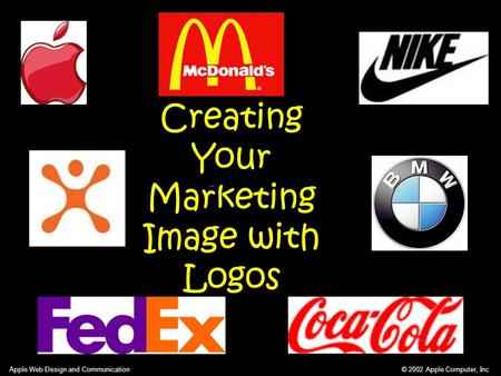 © 2002 Apple Computer, Inc Apple Web Design and Communication Creating Your Marketing Image with Logos.