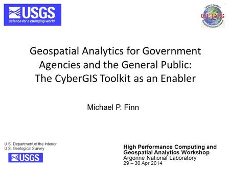 Geospatial Analytics for Government Agencies and the General Public: The CyberGIS Toolkit as an Enabler U.S. Department of the Interior U.S. Geological.