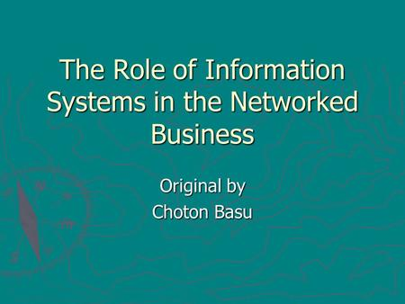 The Role of Information Systems in the Networked Business Original by Choton Basu.