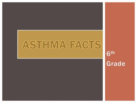 6 th Grade.  Asthma is a chronic lung disease that can be life threatening. The exact cause is unknown. However, once an individual has asthma, his or.