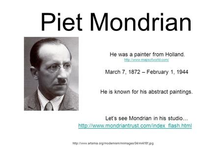 Piet Mondrian   He was a painter from Holland.