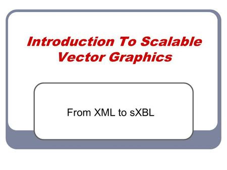 Introduction To Scalable Vector Graphics From XML to sXBL.