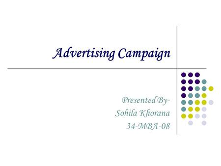 Advertising Campaign Presented By- Sohila Khorana 34-MBA-08.