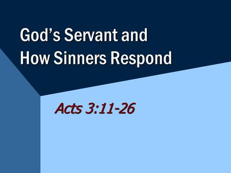 God's Servant and How Sinners Respond Acts 3:11-26.