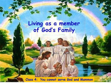 Living as a member of God's Family Class 4: You cannot serve God and Mammon.