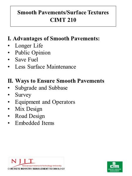 I. Advantages of Smooth Pavements: Longer Life Public Opinion Save Fuel Less Surface Maintenance II. Ways to Ensure Smooth Pavements Subgrade and Subbase.