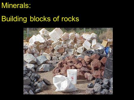 Minerals: Building blocks of rocks.