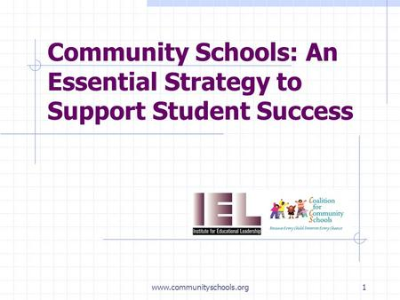 Www.communityschools.org1 Community Schools: An Essential Strategy to Support Student Success.