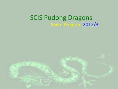 SCIS Pudong Dragons Swim Program 2012/3. Program Aims.