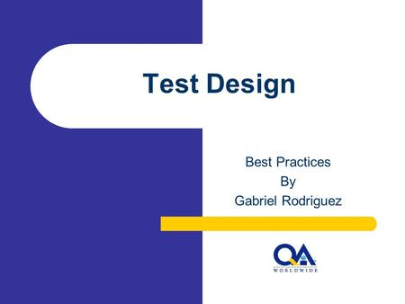 Test Design Best Practices By Gabriel Rodriguez. Copyright 2006-2007. MSQAA Federation Chapter. Agenda Test Design Test Data Test Matrix Test Cases Test.