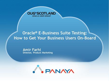 Copyright © Panaya Oracle ® E-Business Suite Testing: How to Get Your Business Users On-Board Amir Farhi Director, Product Marketing.