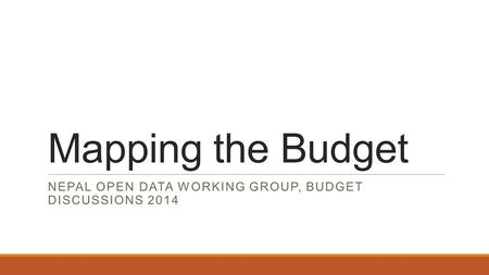 Mapping the Budget NEPAL OPEN DATA WORKING GROUP, BUDGET DISCUSSIONS 2014.
