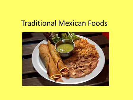 Traditional Mexican Foods. Flan Flan is a traditional Mexican dessert style food. It is a very popular dish in Mexico. It originated in Spain. It's a.