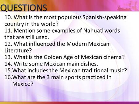 10. What is the most populous Spanish-speaking country in the world? 11. Mention some examples of Nahuatl words that are still used. 12. What influenced.