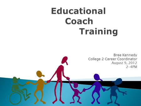 Bree Kennedy College 2 Career Coordinator August 9, 2012 2-4PM.