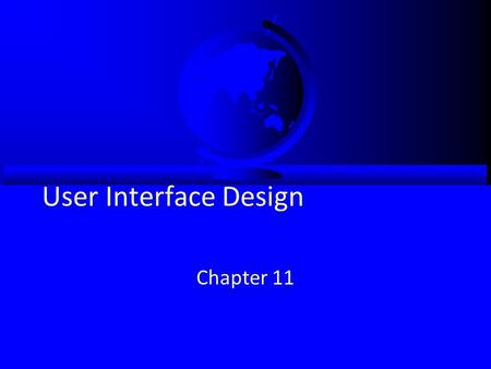 User Interface Design Chapter 11. Objectives  Understand several fundamental user interface (UI) design principles.  Understand the process of UI design.