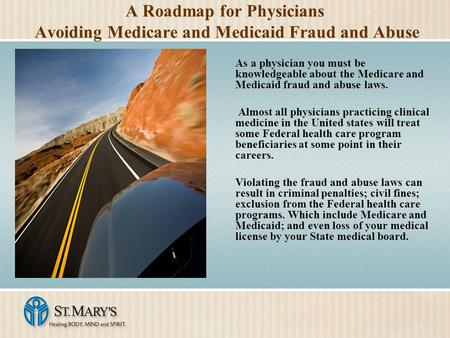 A Roadmap for Physicians Avoiding Medicare and Medicaid Fraud and Abuse As a physician you must be knowledgeable about the Medicare and Medicaid fraud.
