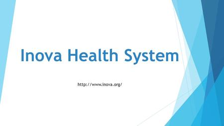 Inova Health System  Overview  Inova is based in Northern Virginia serving the Washington, DC, metro area  Inova is a not-for-profit.