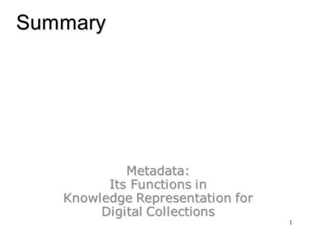 Metadata: Its Functions in Knowledge Representation for Digital Collections 1 Summary.