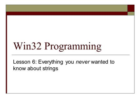 Win32 Programming Lesson 6: Everything you never wanted to know about strings.