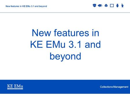 Collections Management New features in KE EMu 3.1 and beyond.
