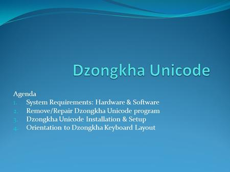 Dzongkha Unicode Agenda System Requirements: Hardware & Software