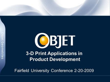 3-D Print Applications in Product Development Fairfield University Conference 2-20-2009.