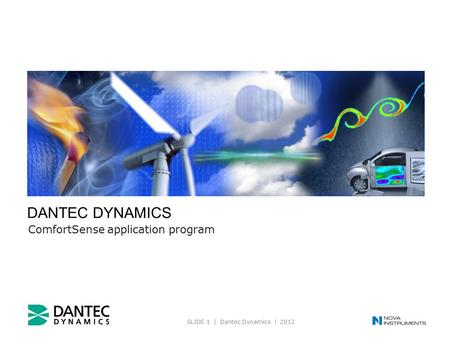 SLIDE 1 | Dantec Dynamics | 2012 A Nova Instruments company DANTEC DYNAMICS ComfortSense application program.