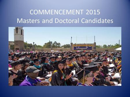 COMMENCEMENT 2015 Masters and Doctoral Candidates.