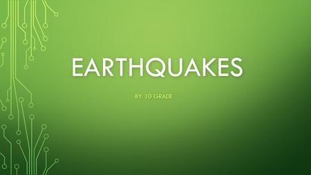 EARTHQUAKES BY: 10 GRADE. WHAT IS AN EARTHQUAKE ? Simply, earthquakes are the rumblings, shaking or rolling of the earth's surface. It is usually what.
