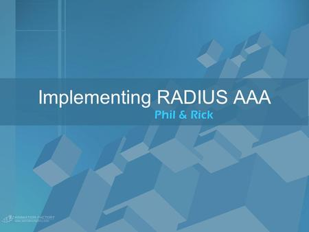 Implementing RADIUS AAA Phil & Rick. Content Terms and Concepts Access Control What is AAA? Benefits of AAA What is RADIUS? Microsoft IAS Overview Installation.