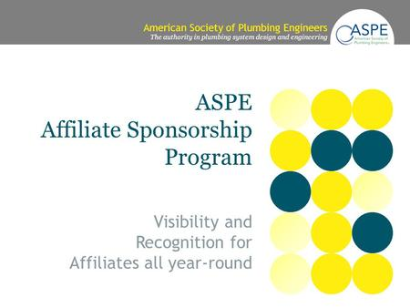 American Society of Plumbing Engineers The authority in plumbing system design and engineering ASPE Affiliate Sponsorship Program Visibility and Recognition.