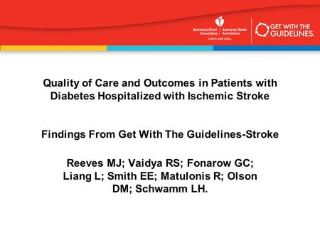 Quality of Care and Outcomes in Patients with Diabetes Hospitalized with Ischemic Stroke Findings From Get With The Guidelines-Stroke Reeves MJ; Vaidya.