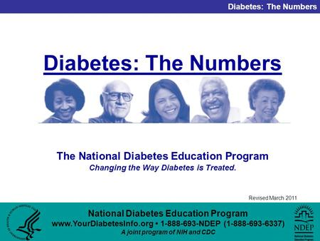 National Diabetes Education Program www.YourDiabetesInfo.org 1-888-693-NDEP (1-888-693-6337) A joint program of NIH and CDC Diabetes: The Numbers Revised.
