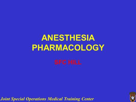 Joint Special Operations Medical Training Center ANESTHESIA PHARMACOLOGY SFC HILL.