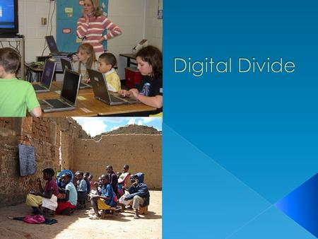 "The ""Digital Divide"" is the gap between those who have proper and appropriate access to and benefit from digital technology and those who do not. ""Technology."