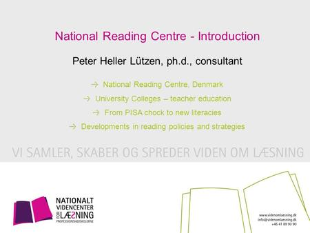 Peter Heller Lützen, ph.d., consultant National Reading Centre - Introduction National Reading Centre, Denmark University Colleges – teacher education.