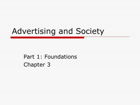 Advertising and Society Part 1: Foundations Chapter 3.