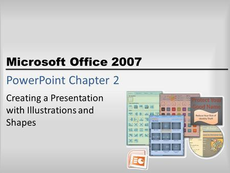 Microsoft Office 2007 PowerPoint Chapter 2 Creating a Presentation with Illustrations and Shapes.