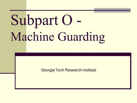Subpart O - Machine Guarding Georgia Tech Research Institute.