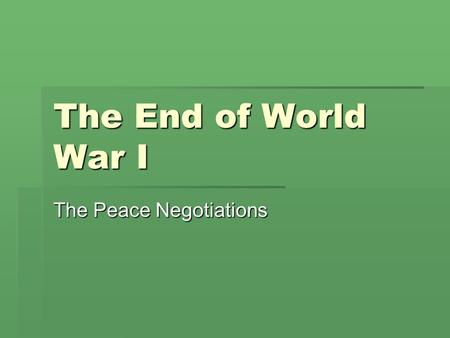 The End of World War I The Peace Negotiations. Woodrow Wilson's 14 Point Plan 1. No secret treaties 2. Freedom of the seas 3. Tariffs and economic barriers.