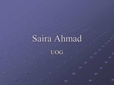 Saira Ahmad UOG. CAT Scans CAT Scans ( Computerized axial tomography) Topic:
