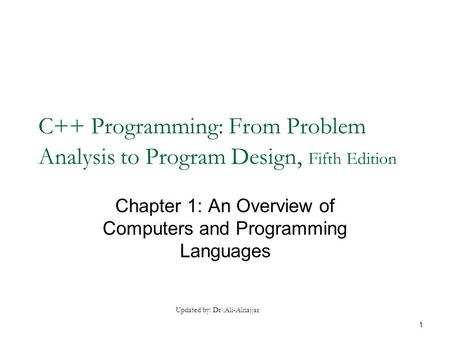 C++ Programming: From Problem Analysis to Program Design, Fifth Edition Chapter 1: An Overview of Computers and Programming Languages Updated by: Dr\Ali-Alnajjar.