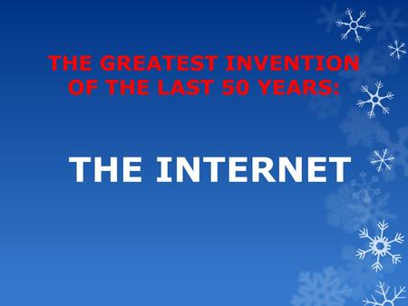THE GREATEST INVENTION OF THE LAST 50 YEARS: THE INTERNET.