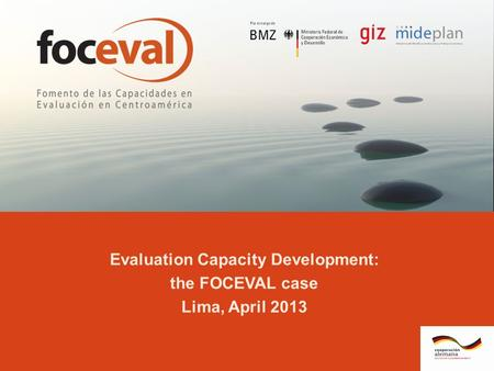 Www.foceval.com Evaluation Capacity Development: the FOCEVAL case Lima, April 2013.