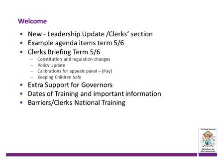 Welcome New - Leadership Update /Clerks' section Example agenda items term 5/6 Clerks Briefing Term 5/6 –Constitution and regulation changes –Policy Update.